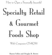 How to Open a Financially Successful Specialty Retail & Gourmet Foods Shop: Volume 1