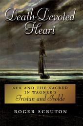 Death-Devoted Heart: Sex and the Sacred in Wagner's Tristan and Isolde