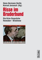 Risse im Bruderbund: Die Krim-Gespräche Honecker – Breshnew 1974 bis 1982