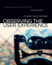 Observing the User Experience: A Practitioner's Guide to User Research, Edition 2