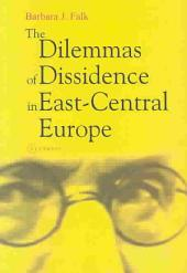 The Dilemmas of Dissidence in East-Central Europe: Citizen Intellectuals and Philosopher Kings
