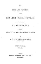 The Rise and Progress of the English Constitution: The Treatise of J. L. de Lolme ... with an Historical and Legal Introduction, and Notes, Volume 2