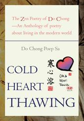 Cold Heart Thawing: The Zen Poetry of Do Chong—An Anthology of Poetry about Living in the Modern World