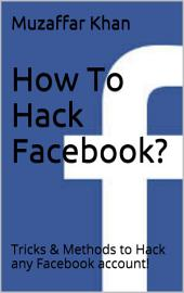 How To Hack Facebook?: Tricks & Methods to hack any Facebook account!