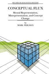 Conceptual Flux: Mental Representation, Misrepresentation, and Concept Change