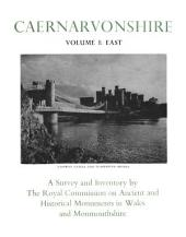 An Inventory of the Ancient Monuments in Caernarvonshire: I East: the Cantref of Arllechwedd and the Commote of Creuddyn: Volume 1
