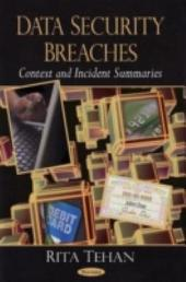 Data Security Breaches: Context and Incident Summaries