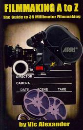 Filmmaking A to Z: The Guide to 35 Millimeter Filmmaking