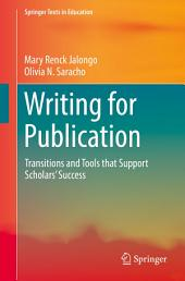 Writing for Publication: Transitions and Tools that Support Scholars' Success