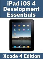 iPad iOS 4 Development Essentials - Xcode 4 Edition