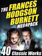 The Frances Hodgson Burnett Megapack: 40 Classic Works