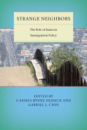 Strange Neighbors: The Role of States in Immigration Policy