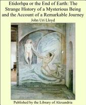Etidorhpa or the End of Earth: The Strange History of a Mysterious Being and the Account of a Remarkable Journey