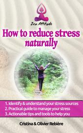 How to reduce stress naturally: A simple, easy guide to overcom stress and find your inner peace