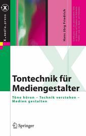 Tontechnik für Mediengestalter: Töne hören - Technik verstehen - Medien gestalten