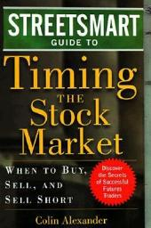 THE STREETSMART GUIDE TO TIMING THE STOCK MARKET: When to Buy, Sell, and Sell Short