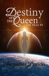 Destiny of the Queen: The Brajj #3