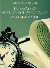 The Essays of Arthur Schopenhauer: On Human Nature