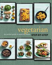 Step-by-Step: Vegetarian: A Perfect Guide to Meat-Free Meals