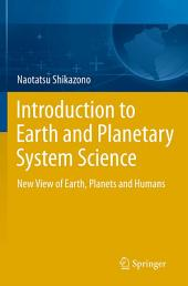 Introduction to Earth and Planetary System Science: New View of Earth, Planets and Humans