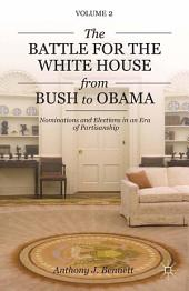 The Battle for the White House from Bush to Obama: Nominations and Elections in an Era of Partisanship