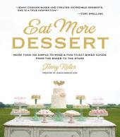Eat More Dessert: More than 100 Simple-to-Make & Fun-to-Eat Baked Goods From the Baker to the Stars