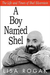 A Boy Named Shel: The Life and Times of Shel Silverstein