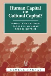 Human Capital Or Cultural Capital?: Ethnicity and Poverty Groups in an Urban School District