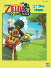 The Legend of Zelda - Spirit Tracks for Easy Piano: Sheet Music From the NintendoŒ¬ Video Game Collection