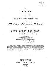 An inquiry respecting the self-determining power of the will: or, Contingent volition