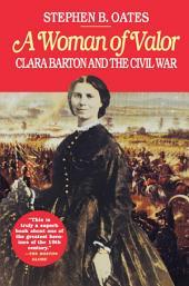 Woman of Valor: Clara Barton and the Civil War