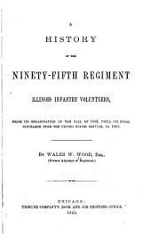 A History of the Ninety-fifth Regiment, Illinois Infantry Volunteers: From Its Organization in the Fall of 1862, Until Its Final Discharge from the United States Service, in 1865