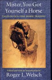 Mister, You Got Yourself a Horse: Tales of Old-Time Horse Trading