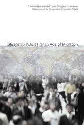 Citizenship Policies for an Age of Migration