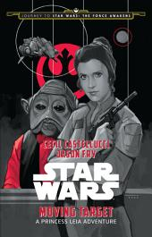 Journey to Star Wars: The Force Awakens: Moving Target: A Princess Leia Adventure
