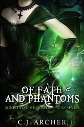 Of Fate and Phantoms: Book 7 of the Ministry Of Curiosities Series