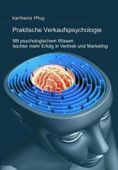 Praktische Verkaufspsychologie: mit psychologischem Wissen leichter mehr Erfolg im Vertrieb