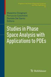 Studies in Phase Space Analysis with Applications to PDEs