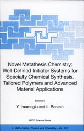 Novel Metathesis Chemistry: Well-Defined Initiator Systems for Specialty Chemical Synthesis, Tailored Polymers and Advanced Material Applications