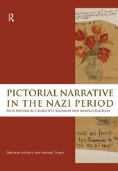 Pictorial Narrative in the Nazi Period: Felix Nussbaum, Charlotte Salomon and Arnold Daghani