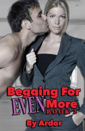 Begging For Even More Book 2: Female Domination, Femdom, Male Submission, Humiliation, slave