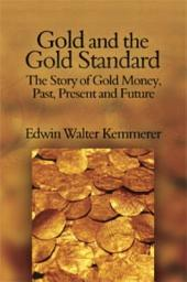 Gold and the Gold Standard: The Story of Gold Money, Past, Present and Future