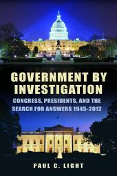 Government by Investigation: Congress, Presidents, and the Search for Answers, 1945–2012