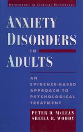 Anxiety Disorders in Adults : An Evidence-Based Approach to Psychological Treatment: An Evidence-Based Approach to Psychological Treatment