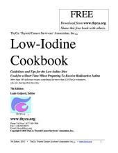 Low-Iodine Cookbook: Guidelines and Tips for the Low-Iodine Diet Used for a Short Time When Preparing To Receive Radioactive Iodine