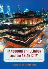 Handbook of Religion and the Asian City: Aspiration and Urbanization in the Twenty-First Century