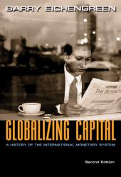 Globalizing Capital: A History of the International Monetary System, Edition 2