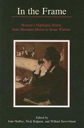 In the Frame: Women's Ekphrastic Poetry from Marianne Moore to Susan Wheeler