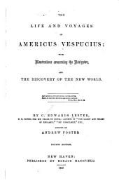 The Life and Voyages of Americus Vespucius: With Illustrations Concerning the Navigator, and the Discovery of the New World ...