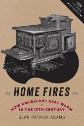 Home Fires: How Americans Kept Warm in the Nineteenth Century